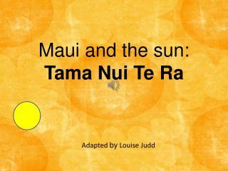 Maui and the sun:  Tama  Nui Te Ra