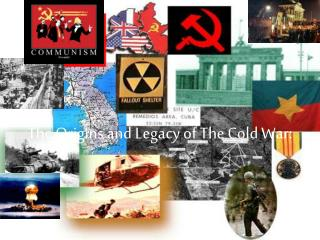 The Origins and Legacy of The Cold War: