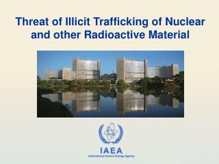 Threat of Illicit Trafficking of Nuclear and other Radioactive Material