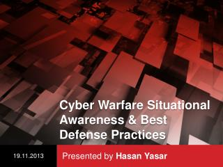 Cyber  Warfare Situational Awareness  & Best   Defense  Practices