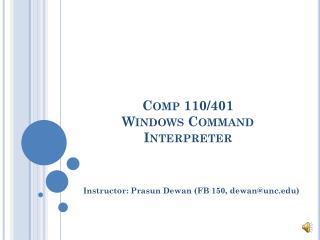 Comp 110/401  Windows Command Interpreter