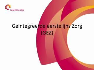 Geintegreerde eerstelijns Zorg (GEZ)