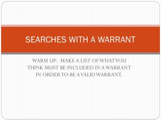 SEARCHES WITH A WARRANT