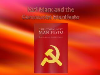 Karl Marx and the  Communist Manifesto
