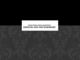Week Three Trivia Questions Edmund and the Wardrobe