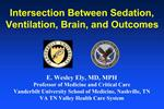 E. Wesley Ely, MD, MPH Professor of Medicine and Critical Care Vanderbilt University School of Medicine, Nashville, TN V