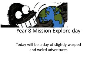Year 8 Mission  E xplore day