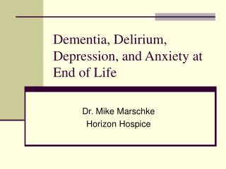 Dementia, Delirium, Depression, and Anxiety at End of Life