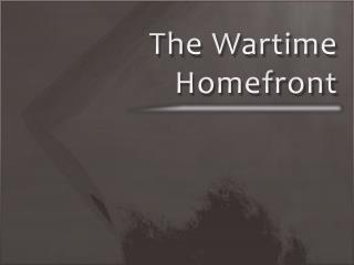 The Wartime  Homefront