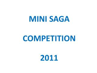 MINI SAGA  COMPETITION 2011