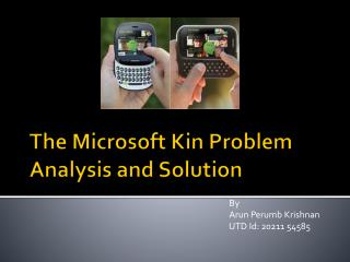 The Microsoft Kin Problem Analysis and Solution