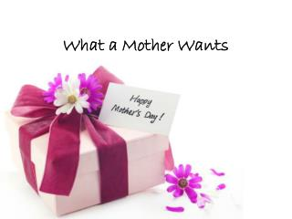 What a Mother Wants
