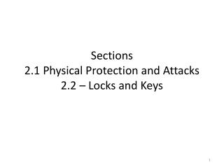 Sections 2.1 Physical Protection and Attacks  2.2 – Locks and Keys