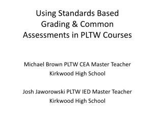 Michael Brown PLTW CEA Master Teacher  Kirkwood High School