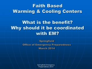 Faith Based  Warming & Cooling Centers What is the benefit? Why should it be coordinated with EM?