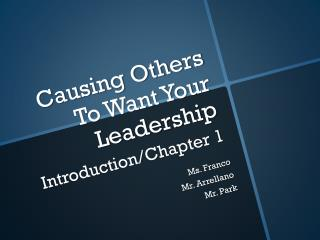Causing Others To Want Your Leadership Introduction/Chapter 1