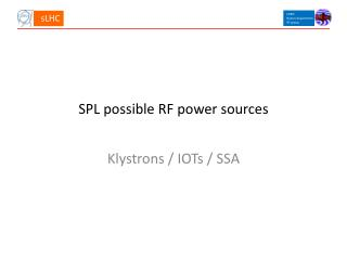 SPL possible RF power sources