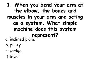 a. inclined  plane b. pulley c. wedge d. lever