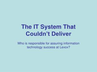 The IT System That  Couldn t Deliver
