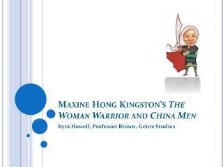 Maxine Hong Kingston's  The Woman Warrior  and  China Men