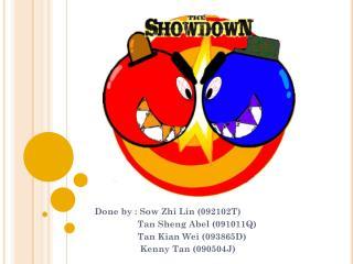 Done by : Sow  Zhi  Lin (092102T)    Tan  Sheng  Abel ( 091011Q)    Tan  Kian  Wei ( 093865D )