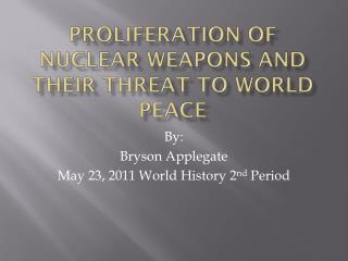 Proliferation of Nuclear Weapons and Their Threat to World Peace