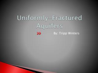 Uniformly-Fractured Aquifers