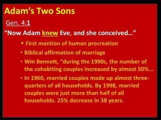 "Adam's Two Sons Gen. 4: 1 "" Now Adam  knew  Eve ,  and she conceived…"""