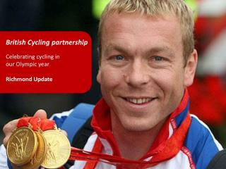 British Cycling  partnership  Celebrating  cycling  in  our Olympic year Richmond Update