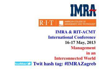 IMRA  & RIT-ACMT International Conference  16-17  May, 2013 Management  in an Interconnected World