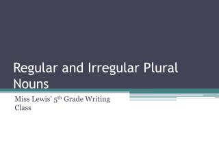 Regular and Irregular Plural Nouns