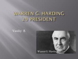 Warren G. Harding 29 President