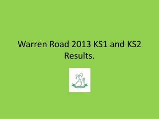 Warren Road 2013 KS1 and KS2 Results.
