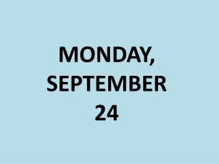 MONDAY, SEPTEMBER 24