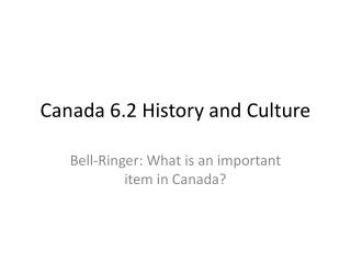 Canada 6.2 History and Culture