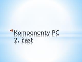Komponenty PC  2.  ?�st