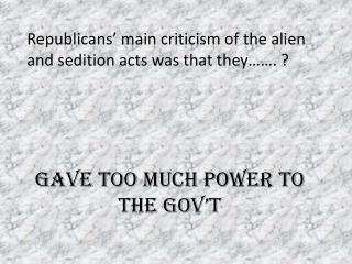 Republicans � main criticism of the alien and sedition acts was that they��. ?