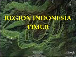 REGION INDONESIA  TIMUR