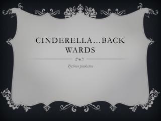 Cinderella…back wards