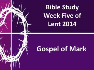 Bible Study Week  Five  of  Lent  2014