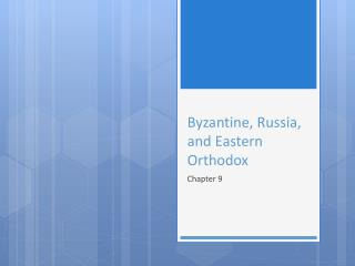 Byzantine, Russia, and Eastern Orthodox