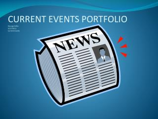CURRENT EVENTS PORTFOLIO George Zeller 5/17/2011 Current Events