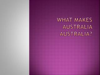 What makes Australia Australia?