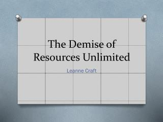 The Demise of Resources Unlimited