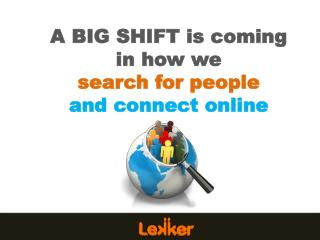 A BIG SHIFT is coming  in how we search for people and connect online