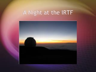 A Night at the IRTF