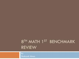 8 th  Math 1 st   benchmark Review