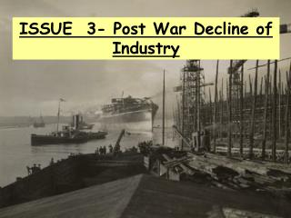 ISSUE  3-  Post War Decline  of Industry