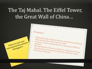 The  Taj Mahal . The Eiffel Tower, the Great Wall of China…