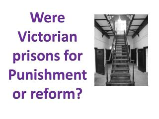 Were Victorian prisons for Punishment or reform?